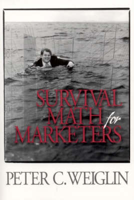 Survival Math for Marketers by Peter C. Weiglin