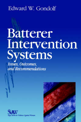 Batterer Intervention Systems Issues, Outcomes, and Recommendations by Edward W. Gondolf