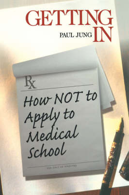Getting In How Not To Apply to Medical School by Paul Jung