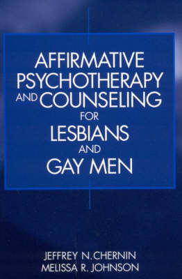 Affirmative Psychotherapy and Counseling for Lesbians and Gay Men by Jeffrey N. Chernin, Melissa R. Johnson
