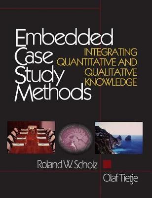 Embedded Case Study Methods Integrating Quantitative and Qualitative Knowledge by Roland W. Scholz, Olaf Tietje
