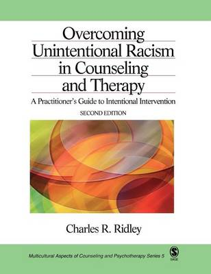 Overcoming Unintentional Racism in Counseling and Therapy A Practitioner's Guide to Intentional Intervention by Charles R. Ridley
