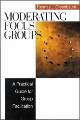 Moderating Focus Groups A Practical Guide for Group Facilitation by Thomas L. Greenbaum