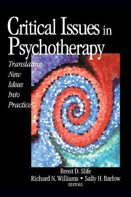 Critical Issues in Psychotherapy Translating New Ideas into Practice by Brent D. Slife, Richard N. Williams, Sally H. Barlow