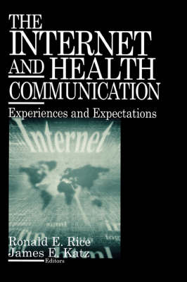 The Internet and Health Communication Experiences and Expectations by Ronald E. Rice, James E. Katz