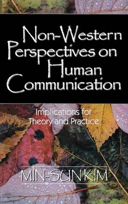 Non-Western Perspectives on Human Communication Implications for Theory and Practice by Min-Sun Kim