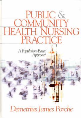 Public and Community Health Nursing Practice A Population-Based Approach by Demetrius J. Porche