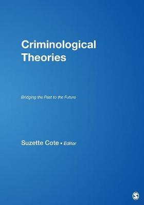 Criminological Theories Bridging the Past to the Future by Suzette Cote