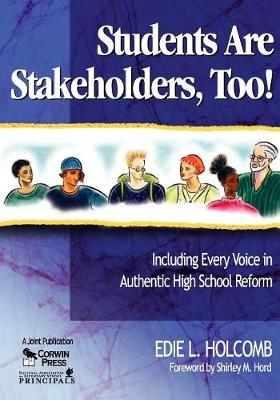Students Are Stakeholders, Too! Including Every Voice in Authentic High School Reform by Edie L. Holcomb