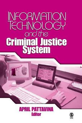 Information Technology and the Criminal Justice System by April Pattavina