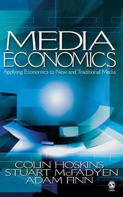 Media Economics Applying Economics to New and Traditional Media by Colin Hoskins, Stuart M. McFadyen, Adam Finn