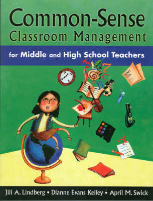 Common-Sense Classroom Management for Middle and High School Teachers by Jill A. Lindberg, Dianne Evans Kelley, April M. Swick