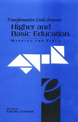 Transformative Links Between Higher and Basic Education Mapping the Field by Karuna Chanana