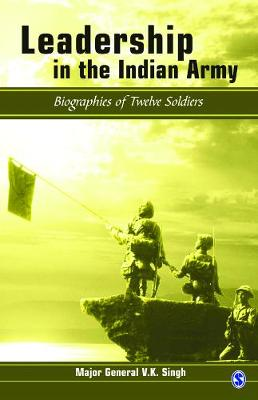 Leadership in the Indian Army Biographies of Twelve Soldiers by V. K. Singh