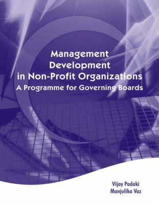Management Development in Non-Profit Organisations A Programme for Governing Boards by V. C. Padaki, Manjulika Vaz