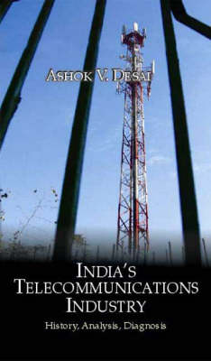 India's Telecommunications Industry History, Analysis, Diagnosis by Ashok Desai