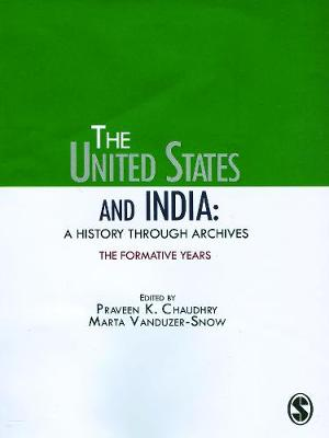 The United States and India: A History Through Archives The Formative Years by Praveen K. Chaudhry, Marta Vanduzer-Snow