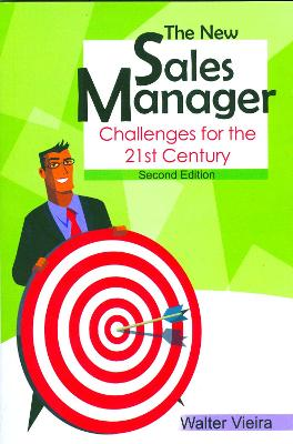 The New Sales Manager Challenges for the 21st Century by Walter Vieira