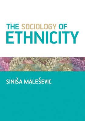 The Sociology of Ethnicity by Sinisa Malesevic