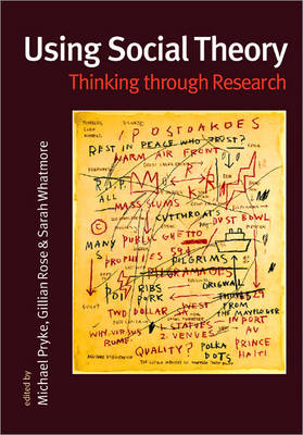 Using Social Theory Thinking through Research by Michael Pryke