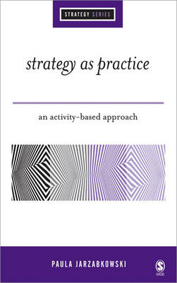 Strategy as Practice An Activity Based Approach by Paula Jarzabkowski