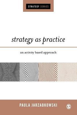 Strategy as Practice An Activity Based Approach by Paula Jarzabkowski