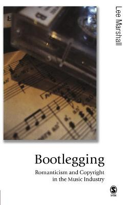 Bootlegging Romanticism and Copyright in the Music Industry by Lee Marshall