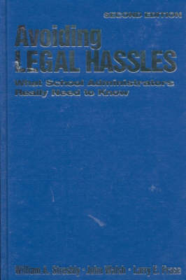Avoiding Legal Hassles What School Administrators Really Need to Know by William A. Streshly, John Walsh, Larry E. Frase