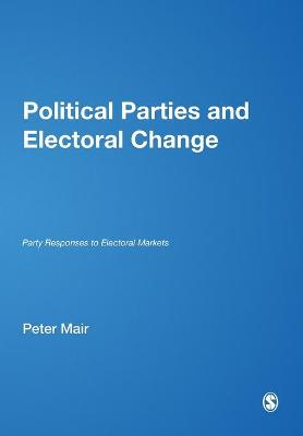 Political Parties and Electoral Change Party Responses to Electoral Markets by Peter Mair