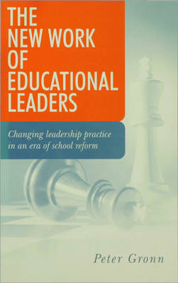 The New Work of Educational Leaders Changing Leadership Practice in an Era of School Reform by Peter Gronn