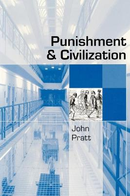 Punishment and Civilization Penal Tolerance and Intolerance in Modern Society by John Pratt
