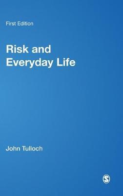 Risk and Everyday Life by John Tulloch, Deborah Lupton