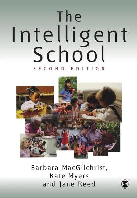 The Intelligent School by Barbara MacGilchrist, Jane Reed, Kate Myers