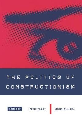 The Politics of Constructionism by Irving Velody
