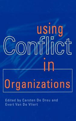 Using Conflict in Organizations by Carsten K. W. de Dreu