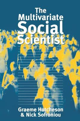 The Multivariate Social Scientist Introductory Statistics Using Generalized Linear Models by Graeme Hutcheson, Nick Sofroniou