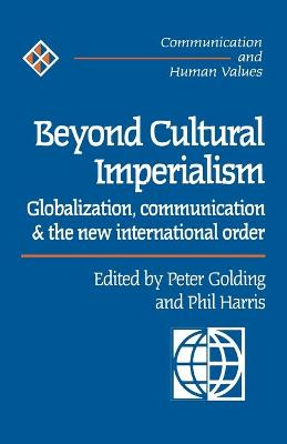 Beyond Cultural Imperialism Globalization, Communication and the New International Order by Peter Golding