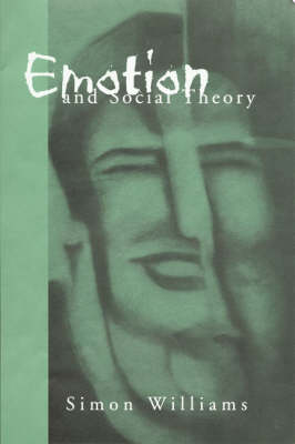 Emotion and Social Theory Corporeal Reflections on the (Ir) Rational by Simon Johnson Williams