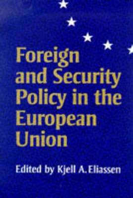 Foreign and Security Policy in the European Union by Kjell A. Eliassen