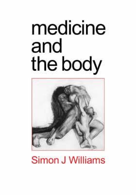 Medicine and the Body by Simon Johnson Williams