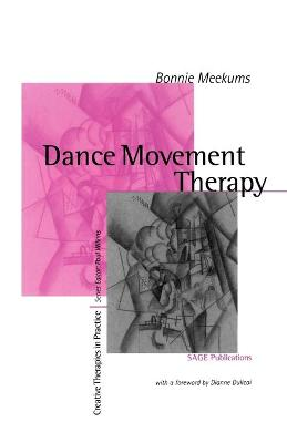 Dance Movement Therapy A Creative Psychotherapeutic Approach by Bonnie Meekums