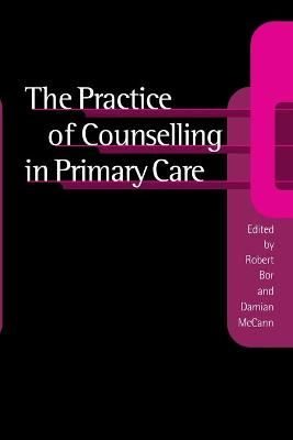 The Practice of Counselling in Primary Care by Dr Robert Bor