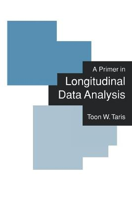 A Primer in Longitudinal Data Analysis by Toon W. Taris