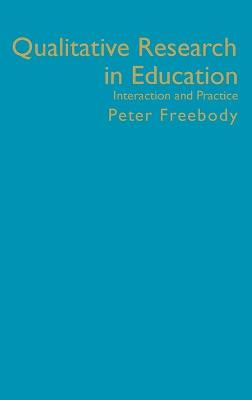 Qualitative Research in Education Interaction and Practice by Peter Freebody