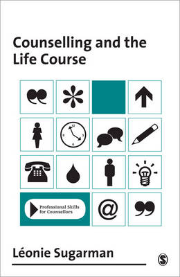 Counselling and the Life Course by Leonie Sugarman