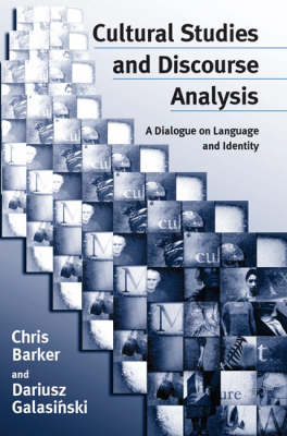 Cultural Studies and Discourse Analysis A Dialogue on Language and Identity by Chris Barker, Dariusz Galasinski