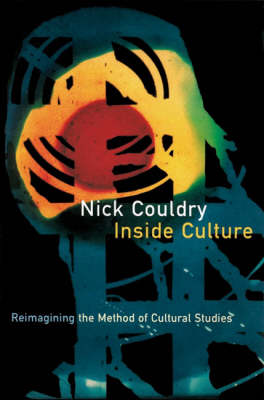Inside Culture Re-imagining the Method of Cultural Studies by Nick Couldry
