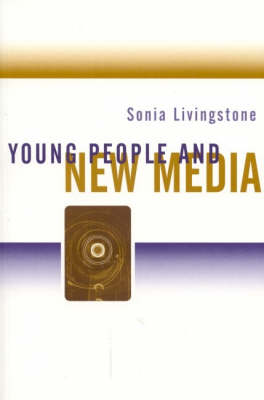 Young People and New Media Childhood and the Changing Media Environment by Sonia Livingstone