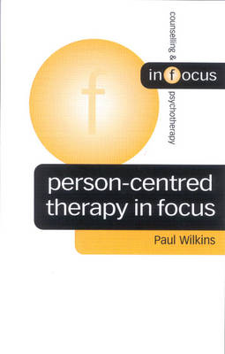 Person-Centred Therapy in Focus by Paul Wilkins