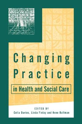 Changing Practice in Health and Social Care by Celia Davies